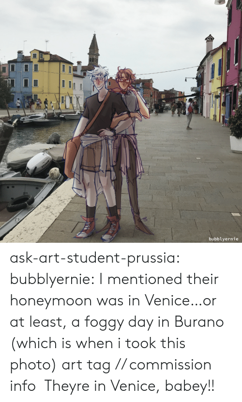 Honeymoon: SELVA  bubblyernie ask-art-student-prussia:  bubblyernie: I mentioned their honeymoon was in Venice…or at least, a foggy day inBurano (which is when i took this photo) art tag // commission info  Theyre in Venice, babey!!