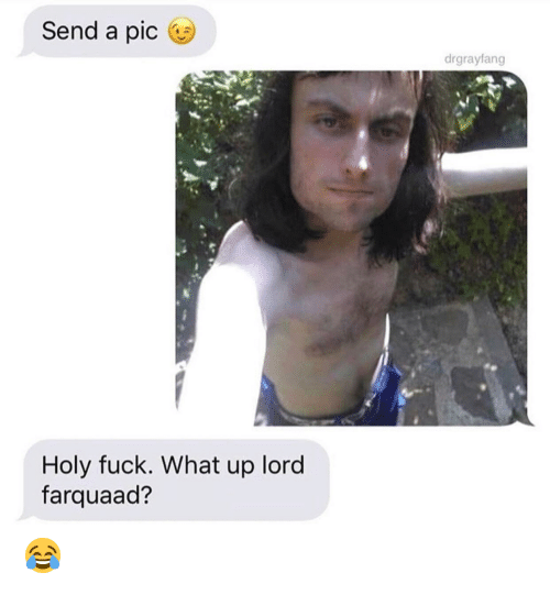 farquaad: Send a pic  drgrayfang  Holy fuck. What up lord  farquaad? 😂
