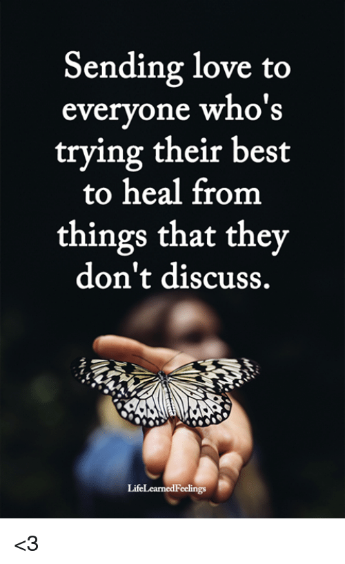 Love, Memes, and Best: Sending love to  everyone who's  trying their best  to heal from  things that they  don't discuss. <3