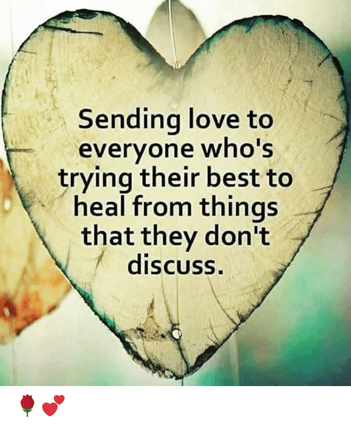 Love, Memes, and Best: Sending love to  everyone who's  trying their best to  heal from things  that they don't  discuss. 🌹💕