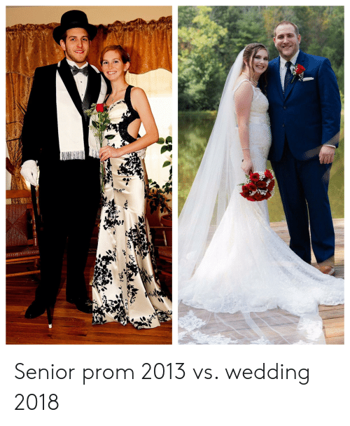 Wedding, Senior, and  Prom: Senior prom 2013 vs. wedding 2018