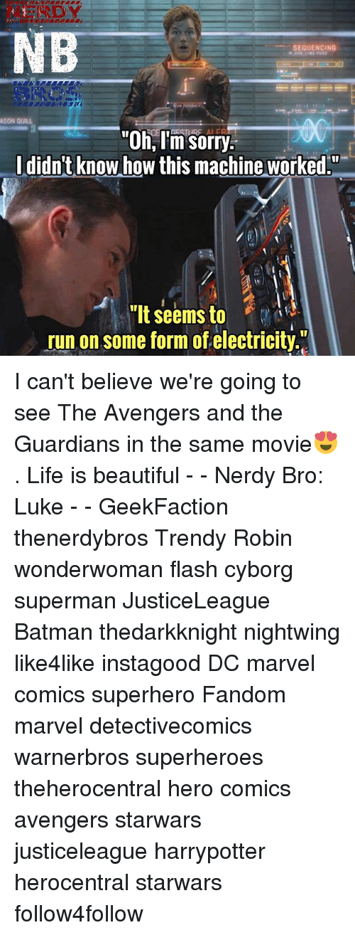 """Life Is Beautiful: SEQUENCING  ASON QUILL  """"Oh, I'm sorry  didn't know how this machine worked.""""  """"It seems to  run on some form of electricity I can't believe we're going to see The Avengers and the Guardians in the same movie😍. Life is beautiful - - Nerdy Bro: Luke - - GeekFaction thenerdybros Trendy Robin wonderwoman flash cyborg superman JusticeLeague Batman thedarkknight nightwing like4like instagood DC marvel comics superhero Fandom marvel detectivecomics warnerbros superheroes theherocentral hero comics avengers starwars justiceleague harrypotter herocentral starwars follow4follow"""