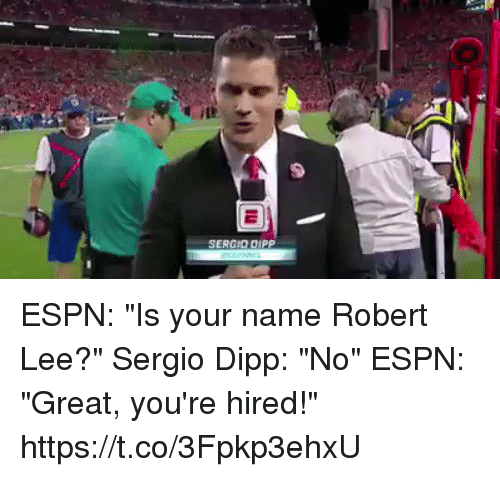 "Espn, Football, and Nfl: SERGID DIPP ESPN: ""Is your name Robert Lee?""  Sergio Dipp: ""No""  ESPN: ""Great, you're hired!"" https://t.co/3Fpkp3ehxU"