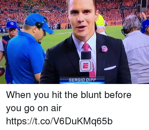 Blunted: SERGIO DIPP When you hit the blunt before you go on air https://t.co/V6DuKMq65b