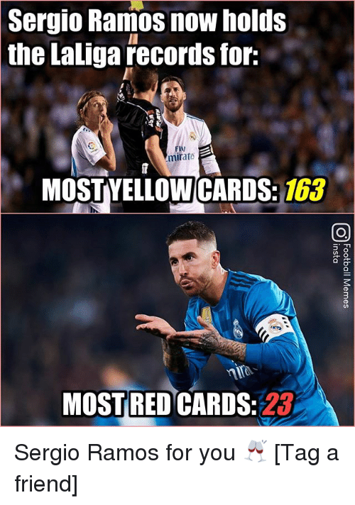 Memes, 🤖, and Friend: Sergio Ramos now holds  the LaLiga records for:  mirate  MOSTYELLOWCARDS: 163  MOSTRED CARDS:23 Sergio Ramos for you 🥂 [Tag a friend]