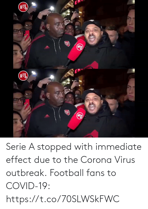 Due To: Serie A stopped with immediate effect due to the Corona Virus outbreak.  Football fans to COVID-19:  https://t.co/70SLWSkFWC