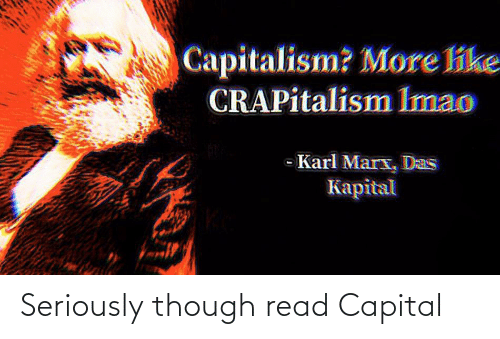 seriously: Seriously though read Capital