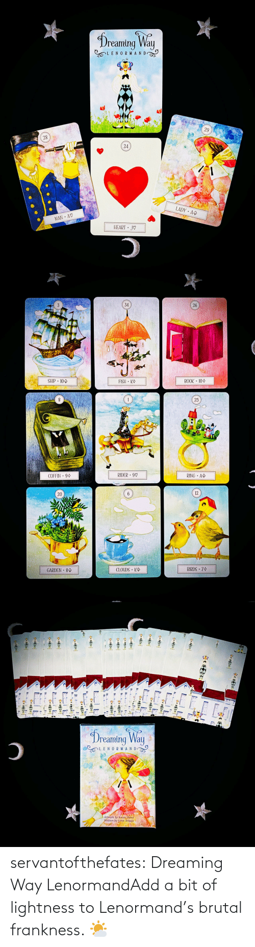 do you: servantofthefates:  Dreaming Way LenormandAdd a bit of lightness to Lenormand's brutal frankness. 🌤