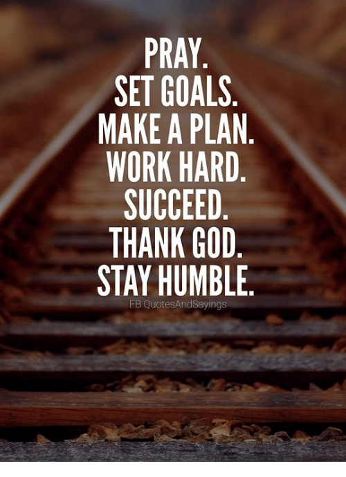 Planful: SET GOALS.  MAKE A PLAN  WORK HARD  SUCCEED  THANK GOD  STAY HUMBLE  FB QuotesAndSayings