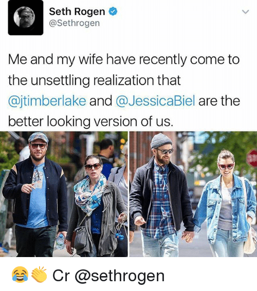 Biel: Seth Rogen  asethrogen  Me and my wife have recently come to  the unsettling realization that  ajtimberlake and  @Jessica Biel are the  better looking version of us. 😂👏 Cr @sethrogen