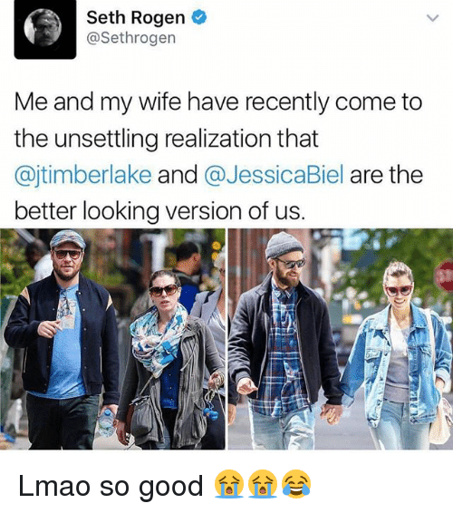 Biel: Seth Rogen  Sethrogen  Me and my wife have recently come to  the unsettling realization that  ajtimberlake  and  Biel are the  better looking version of us. Lmao so good 😭😭😂