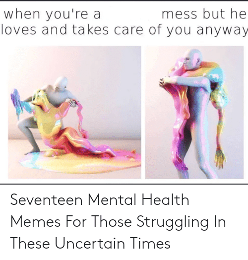 seventeen: Seventeen Mental Health Memes For Those Struggling In These Uncertain Times