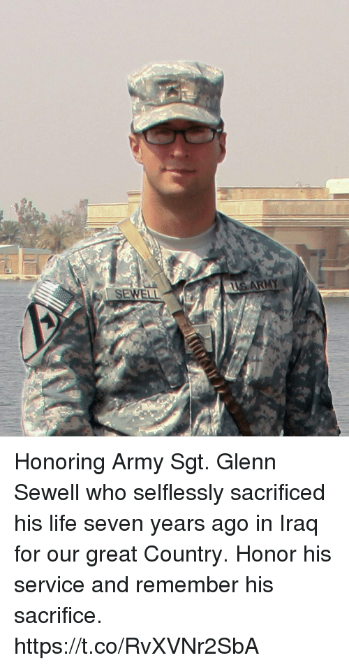 Glenn: SEWELL Honoring Army Sgt. Glenn Sewell who selflessly sacrificed his life seven years ago in Iraq for our great Country. Honor his service and remember his sacrifice. https://t.co/RvXVNr2SbA