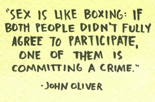 """Boxing: SEX IS IKE BOXING: IF  BOTH PEOPLE DIDN'T FULLY  AGREE To PARTICIPATE,  ONE OF THEM S  COMMITTING A CRIME.""""  JoHN OLIVER"""