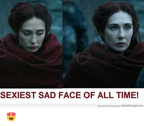 Game Of Throne Meme: SEXIEST SAD FACE OF ALL TIME!  Enjoy Game of Thrones Meme  GameOfLaughs, com 😍