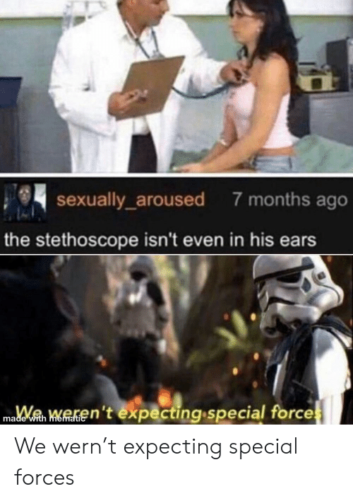 Star Wars, Rent, and Special Forces: sexually_aroused  7 months ago  the stethoscope isn't even in his ears  W  ren't expecting.special forces  made with mematic We wern't expecting special forces