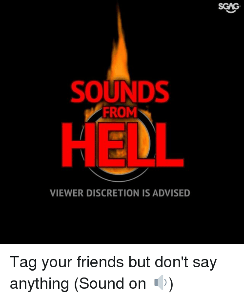 Friends, Memes, and Discretion: SGAG  SOUNDS  HEDL  VIEWER DISCRETION IS ADVISED Tag your friends but don't say anything (Sound on 🔉)