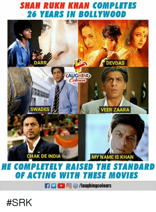Bollywood: SHAH RUKH KHAN COMPLETES  26 YEARS IN BOLLYWOOD  DARR  DEVDAS  LAUGHING  Colowrs  SWADES  VEER ZAARA  CHAK DE INDIA  MY NAME IS KHAN  HE COMPLETELY RAISED THE STANDARD  OF ACTING WITH THESE MOVIES  R 回參/laughingcol ours #SRK