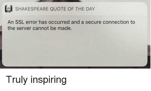 Shakespeare, Ssl, and Quote: SHAKESPEARE QUOTE OF THE DAY  An SSL error has occurred and a secure connection to  the server cannot be made. Truly inspiring