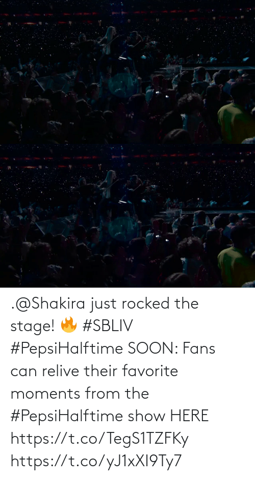 show: .@Shakira just rocked the stage! 🔥 #SBLIV #PepsiHalftime  SOON: Fans can relive their favorite moments from the #PepsiHalftime show HERE https://t.co/TegS1TZFKy https://t.co/yJ1xXI9Ty7