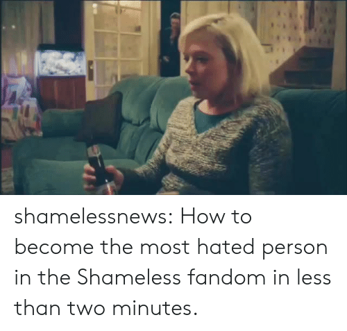 shameless: shamelessnews:  How to become the most hated person in the Shameless fandom in less than two minutes.