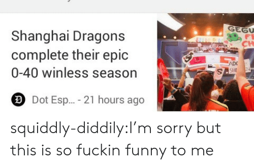 adc: Shanghai Dragons  complete their epic  0-40 winless season  CH  ADC  Dot Esp...-21 hours ago squiddly-diddily:I'm sorry but this is so fuckin funny to me