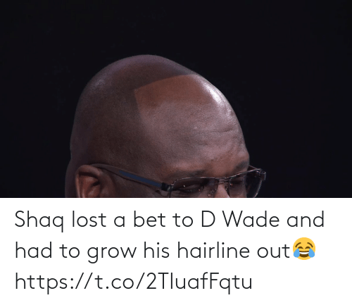 bet: Shaq lost a bet to D Wade and had to grow his hairline out😂 https://t.co/2TIuafFqtu