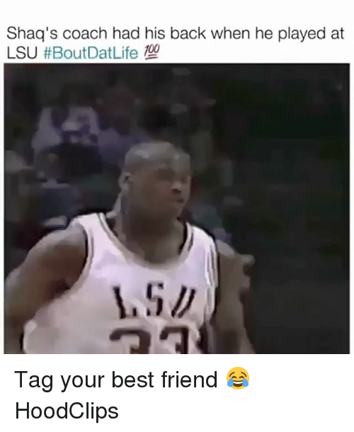 Best Friend, Funny, and Best: Shaq's coach had his back when he played at  LSU Tag your best friend 😂 HoodClips