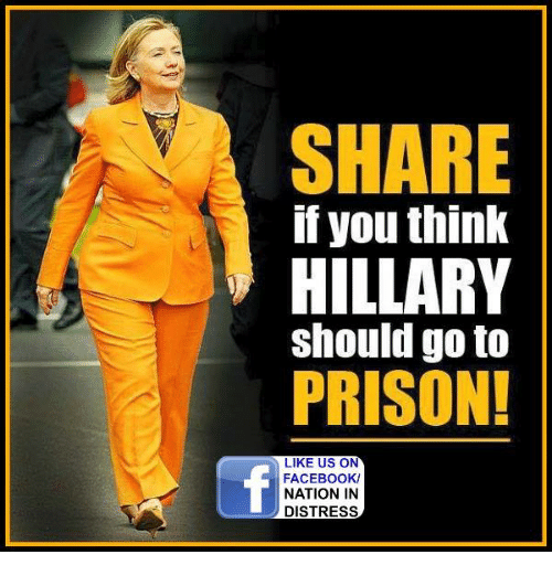 Facebook, Memes, and Prison: SHARE  if you think  HILLARY  should go to  PRISON!  LIKE US ON  FACEBOOK/  NATION IN  DISTRESS