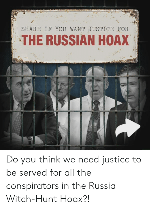 Justice, Russia, and Conservative: SHARE IF YOU WANT JUSTICE FOR  THE RUSSIAN HOAX Do you think we need justice to be served for all the conspirators in the Russia Witch-Hunt Hoax?!