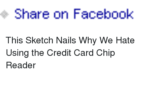 Card Chip: Share on Facebook <p>This Sketch Nails Why We Hate Using the Credit Card Chip Reader</p>