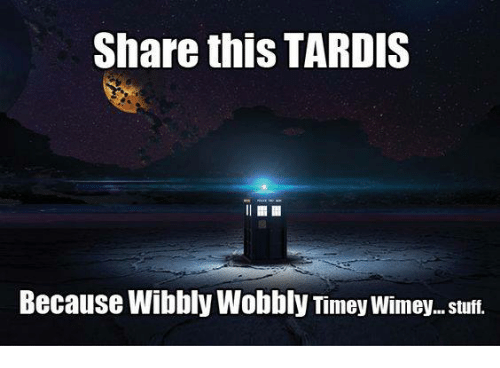 tuf: Share this TARDIS  Because Wibbly Wobbly Timey Wimey...tuf