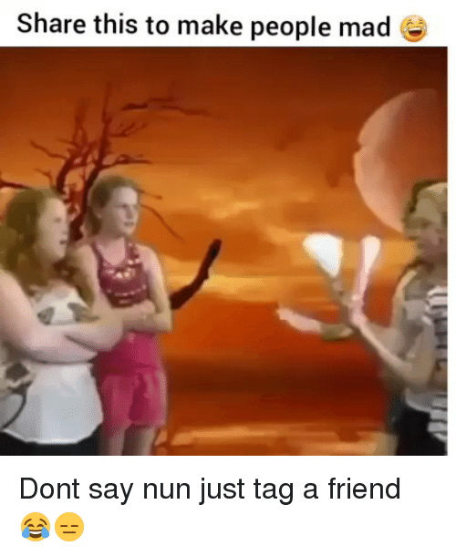 Funny, Friend, and Nun: Share this to make people made Dont say nun just tag a friend 😂😑