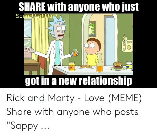 """New Love Memes: SHARE with anyone who just  Sound  got in a new relationship Rick and Morty - Love (MEME) Share with anyone who posts """"Sappy ..."""