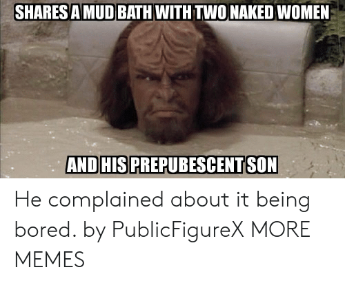 mud: SHARESA MUD BATH WITH TWONAKED WOMEN  AND HISPREPUBESCENT SON He complained about it being bored. by PublicFigureX MORE MEMES