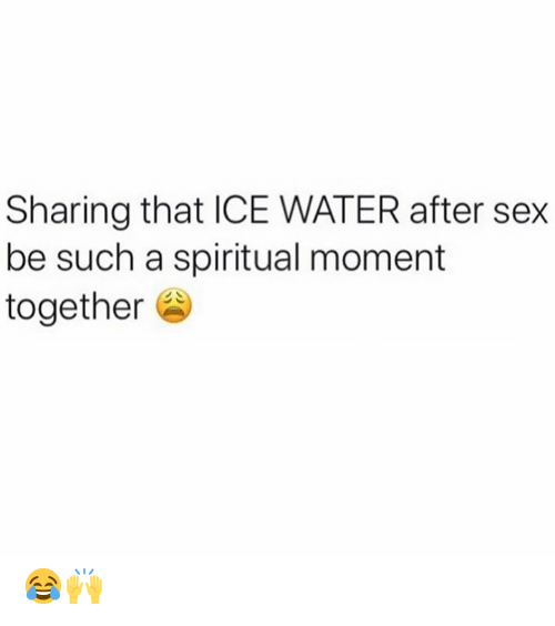 Sex, Water, and Hood: Sharing that ICE WATER after sex  be such a spiritual moment  together 😂🙌