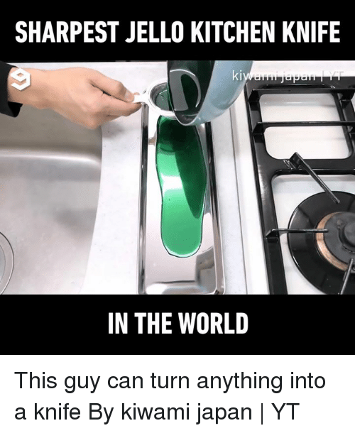 Dank, Japan, and World: SHARPEST JELLO KITCHEN KNIFE  ki  IN THE WORLD This guy can turn anything into a knife  By kiwami japan | YT