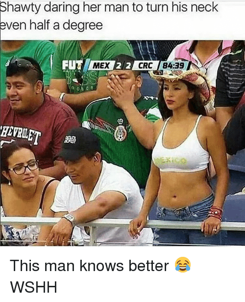 Memes, Wshh, and Shawty: Shawty daring her man to turn his neck  even half a degree  FUNK MEX  212 CRC 84.39 This man knows better 😂 WSHH