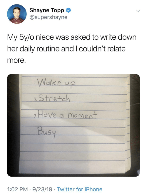 Iphone, Twitter, and Her: Shayne Topp  @supershayne  My 5y/o niece was asked to write down  her daily routine and I couldn't relate  more.  Wake up  2Stretch  Have a moment  Busy  1:02 PM 9/23/19 Twitter for iPhone