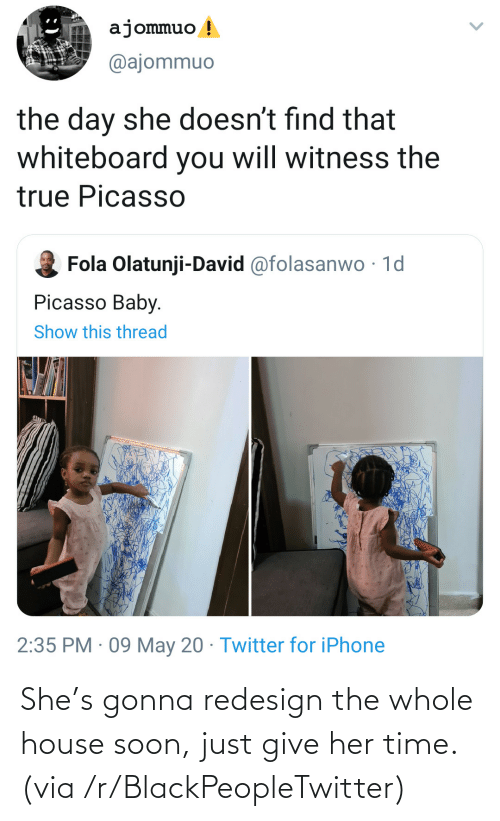 give her: She's gonna redesign the whole house soon, just give her time. (via /r/BlackPeopleTwitter)
