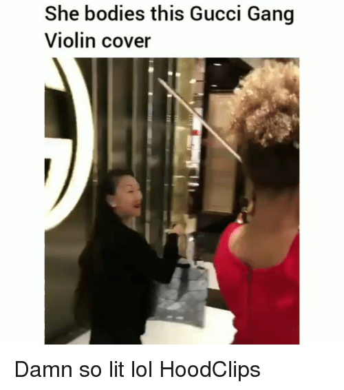 So Lit: She bodies this Gucci Gang  Violin cover Damn so lit lol HoodClips