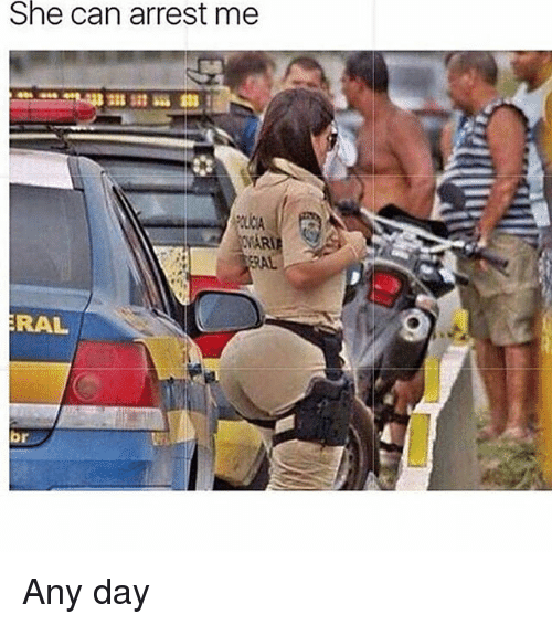 Arrest Me: She can arrest me  AR  ERAL  RAL Any day