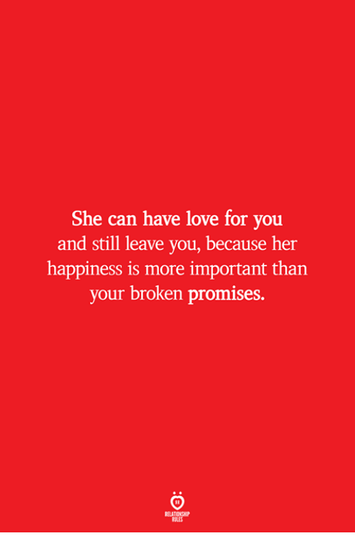 Love, Happiness, and Her: She can have love for vou  and still leave you, because her  happiness is more important than  your broken promises.  ELATIONSW  ILES