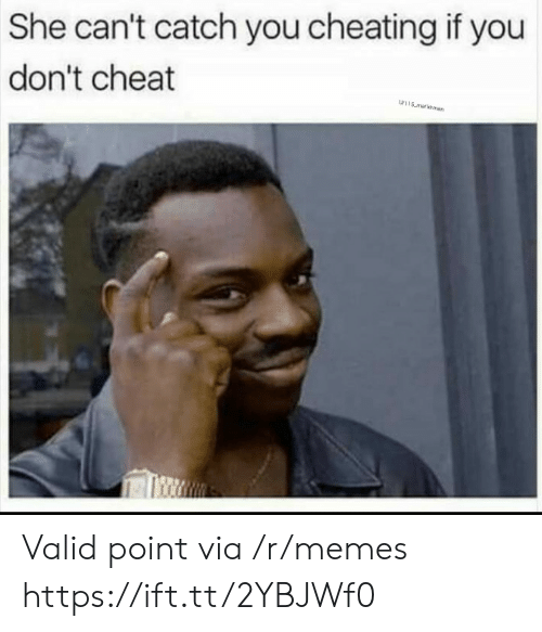 Cheating, Memes, and Via: She can't catch you cheating if you  don't cheat  w115 malksman Valid point via /r/memes https://ift.tt/2YBJWf0