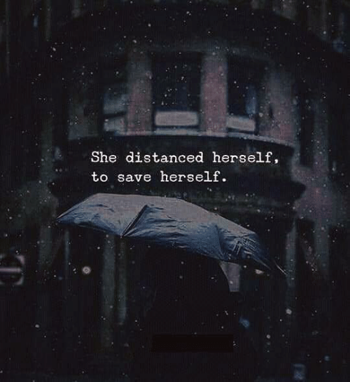 She, Save, and Herself: She distanced herself,  to save herself.
