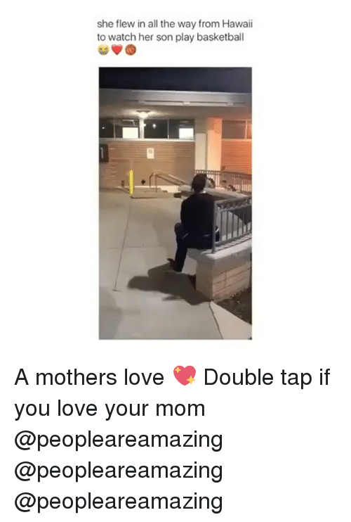 Basketball, Love, and Memes: she flew in all the way from Hawaii  to watch her son play basketball A mothers love 💖 Double tap if you love your mom @peopleareamazing @peopleareamazing @peopleareamazing