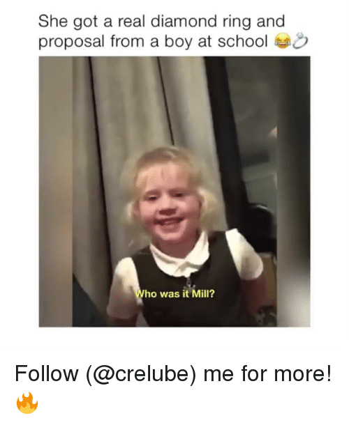 Memes, School, and Diamond: She got a real diamond ring and  proposal from a boy at school  ho was it Mill? Follow (@crelube) me for more! 🔥