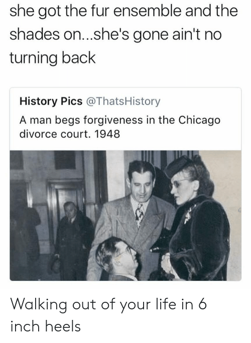 ensemble: she got the fur ensemble and the  shades on...she's gone ain't no  turning back  History Pics @ThatsHistory  A man begs forgiveness in the Chicago  divorce court. 1948 Walking out of your life in 6 inch heels