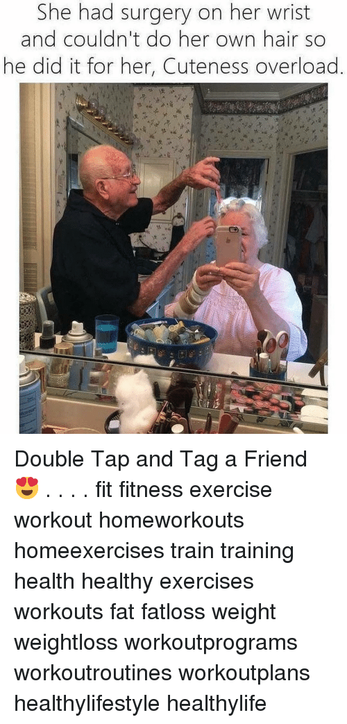 Memes, Exercise, and Hair: She had surgery on her wrist  and couldn't do her own hair so  he did it for her, Cuteness overload Double Tap and Tag a Friend 😍 . . . . fit fitness exercise workout homeworkouts homeexercises train training health healthy exercises workouts fat fatloss weight weightloss workoutprograms workoutroutines workoutplans healthylifestyle healthylife