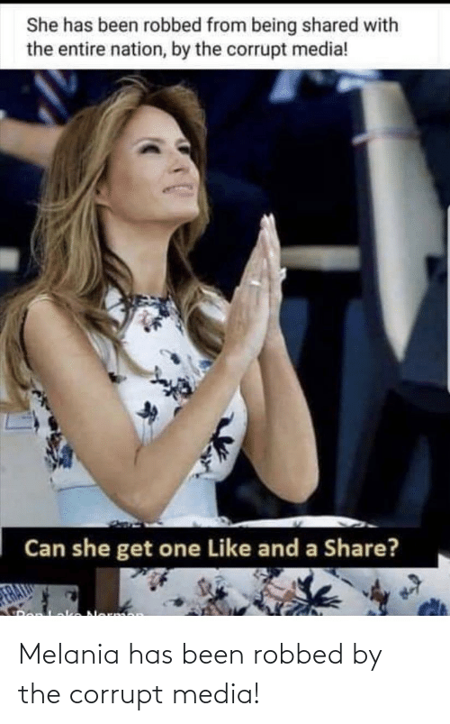 Melania: She has been robbed from being shared with  the entire nation, by the corrupt media!  Can she get one Like and a Share? Melania has been robbed by the corrupt media!